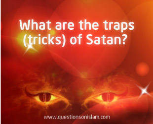 What are the traps (tricks) of Satan? | Questions on Islam