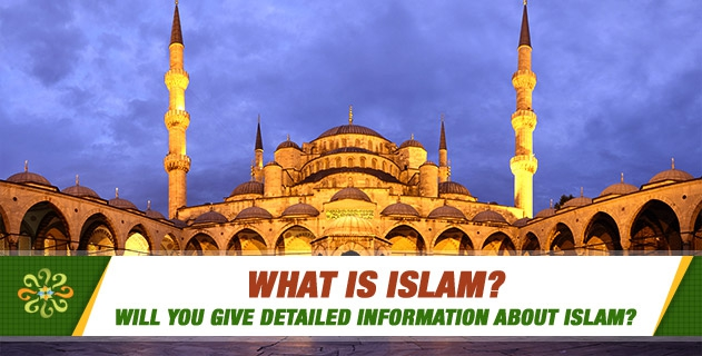 What is Islam? Will you give detailed information about Islam?