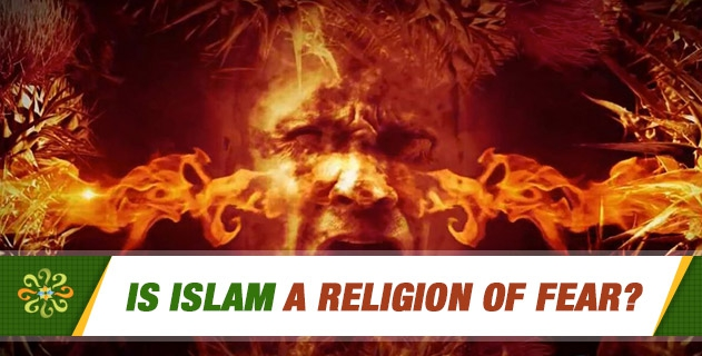 Is Islam a religion of fear?