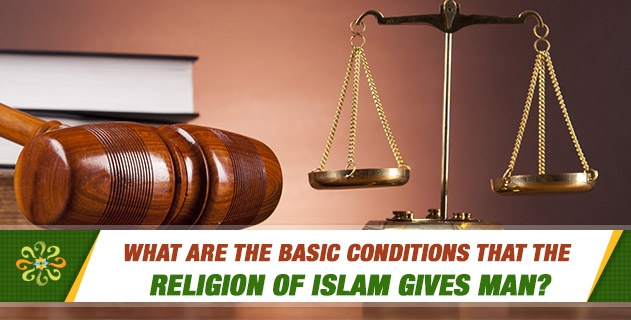 What are the basic conditions that the religion of Islam gives man?