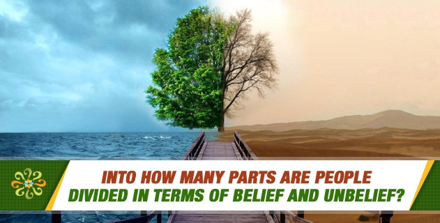 Into how many parts are people divided in terms of belief and unbelief?