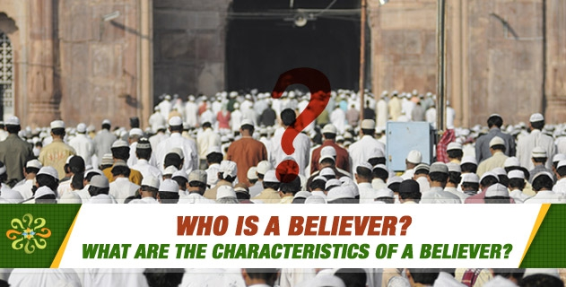 Who is a Believer? What are the characteristics of a Believer?