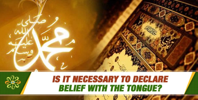 Is it necessary to declare belief with the tongue?