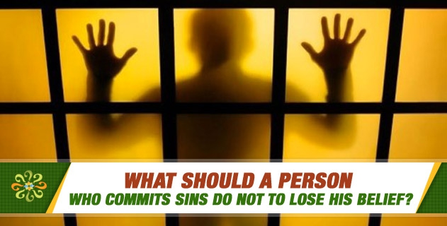 What should a person who commits sins do not to lose his belief?
