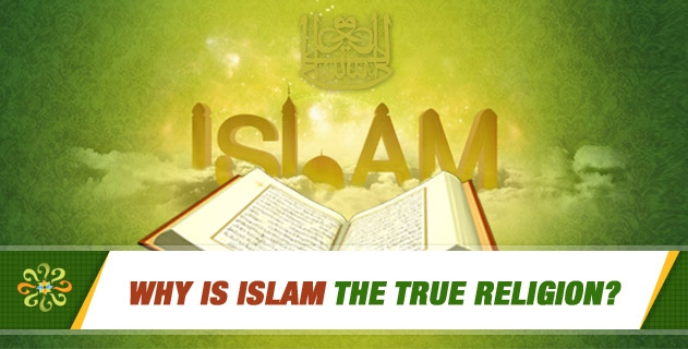 Why is Islam the true religion? | Questions on Islam