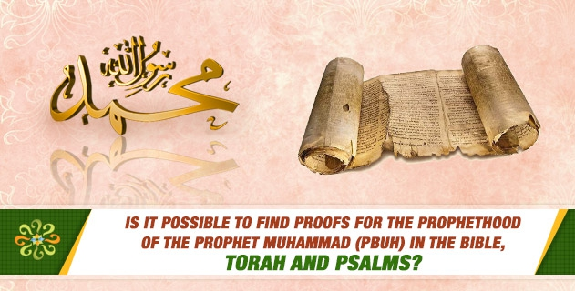 Is it possible to find proofs for the prophethood of the prophet Muhammad (PBUH) in the Bible, Torah and Psalms?