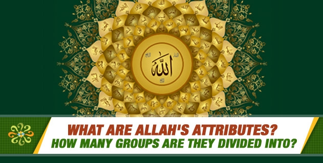 What are Allah's attributes? How many groups are they divided into?