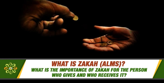 What is zakah (alms)?  What is the importance of zakah for the person who gives and who receives it?