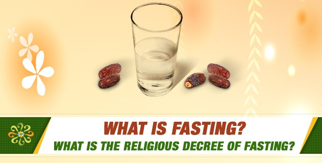 What is fasting? What is the Religious Decree of Fasting?