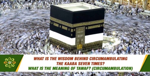 What is the wisdom behind circumambulating the Kaaba seven