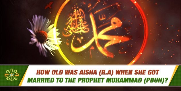 How old was Aisha (R A) when she got married to the Prophet