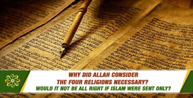 Why did Allah consider the four religions necessary? Would it not be all right if Islam were sent only?