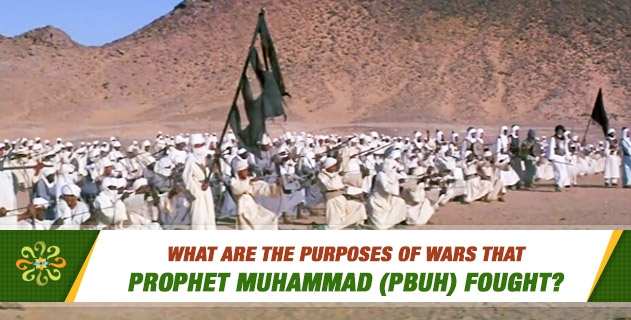 What are the purposes of wars that Prophet Muhammad (PBUH) fought?