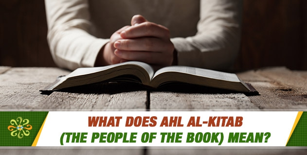 What does Ahl al-Kitab (the People of the Book) Mean?