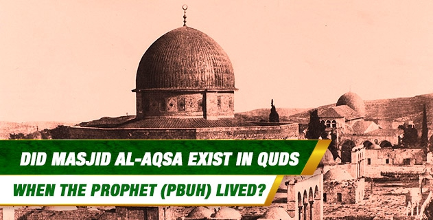 Did Masjid al-Aqsa exist in Quds when the Prophet (pbuh) lived?