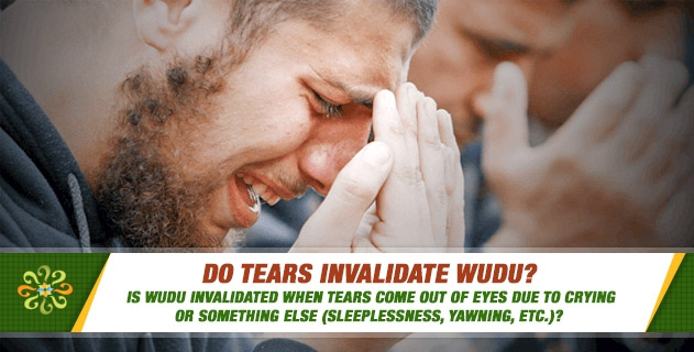 Do tears invalidate wudu? Is wudu invalidated when tears come out of eyes due to crying or something else (sleeplessness, yawning, etc.)?