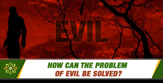 How can the problem of evil be solved?
