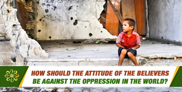 How should the attitude of the believers be against the oppression in the world?