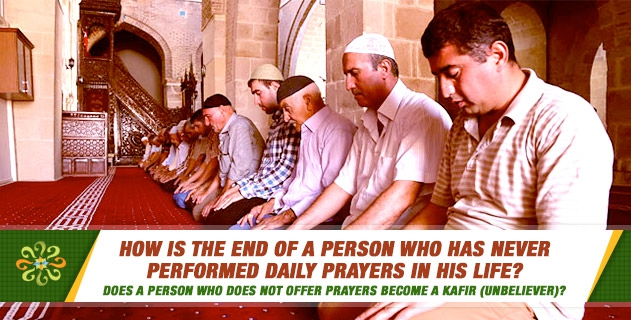 How is the end of a person who has never performed daily prayers in his life; is he considered to have denied Islam with his neglect? Does a person who does not offer prayers become a kafir (unbeliever)?