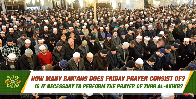 How many rak'ahs does Friday prayer consist of? Is it necessary to perform the Prayer of Zuhr al-Akhir after the last Sunnah of the Friday prayer?