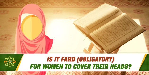 Is it fard (obligatory) for women to cover their heads?