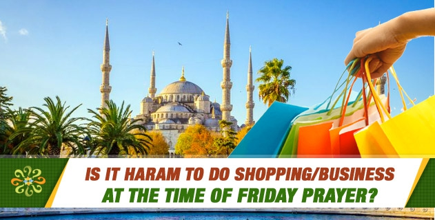 Is it haram to do shopping/business at the time of Friday prayer?
