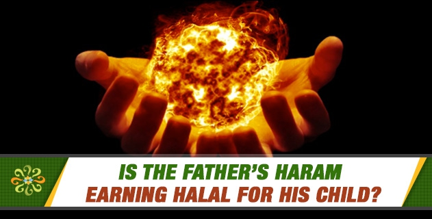 Is the father's earning halal for his child?