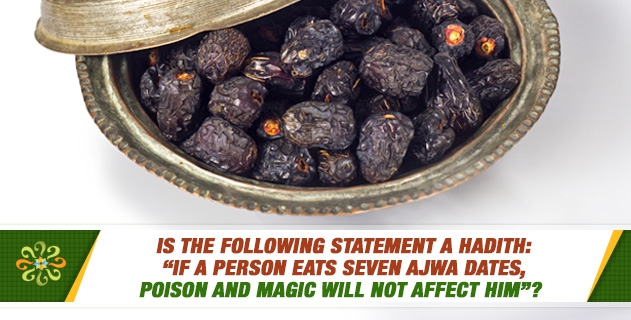 """Is the following statement a hadith: """"If a person eats seven ajwa dates, poison and magic will not affect him""""?"""