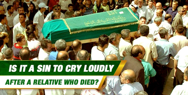Is it a sin to cry loudly after a relative who died at home