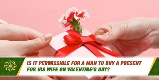 Is it permissible for a man to buy a present for his wife on Valentine's Day?