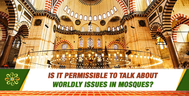 Is it permissible to talk about worldly issues in mosques? Are there any verses, hadiths, words of the companions, etc. that prohibit such conversations?