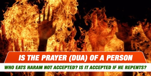 Is the prayer (dua) of a person who eats haram not accepted? Is it accepted if he repents?
