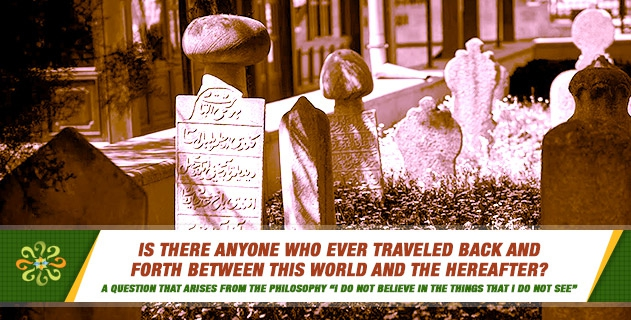Is there anyone who ever travel back and forth between this world and the Hereafter?
