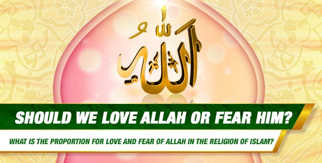 Should we love Allah or fear Him?