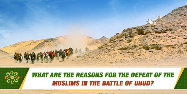 What are the reasons for the defeat of the Muslims in the Battle of Uhud?