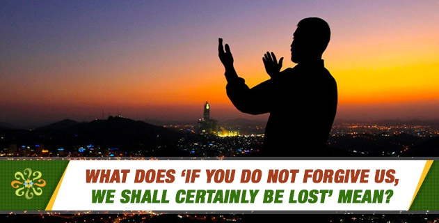 What does 'If you do not forgive us, we shall certainly be lost' mean?
