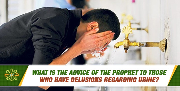 What is the advice of the Prophet to those who have delusions regarding urine?
