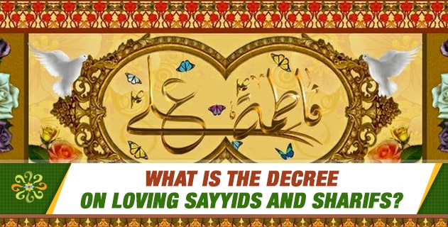 What is the decree on loving sayyids and sharifs?