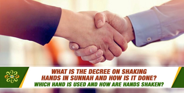 What is the decree on shaking hands in sunnah and how is it done? Which hand is used and how are hands shaken?
