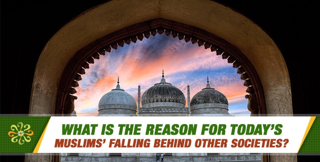 What is the reason for today's Muslims' falling behind other societies?