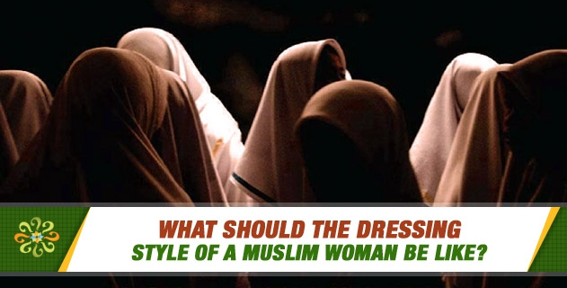 What should the dressing style of a Muslim woman be like