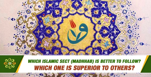 Which Islamic sect (madhhab) is better to follow? Which one