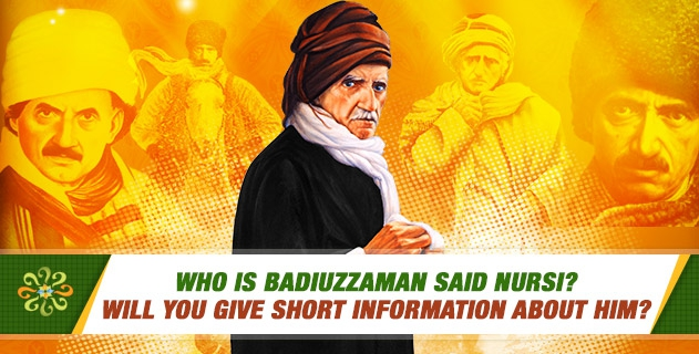 Who is Badiuzzaman Said Nursi? Will you give short information about him?