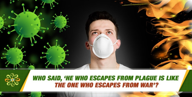 Who said, 'He who escapes from plague is like the one who escapes from war'?