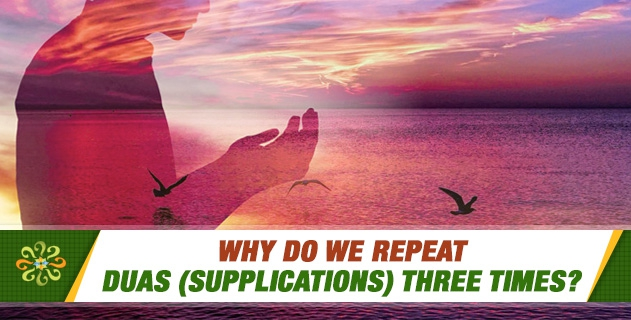 Why do we repeat duas (supplications) three times?