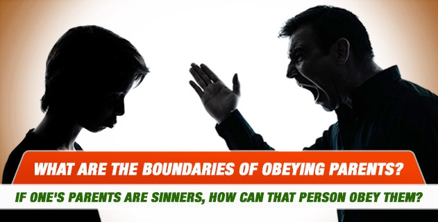 If one's parents are sinners, how can that person obey them? What are the boundaries of obeying parents?
