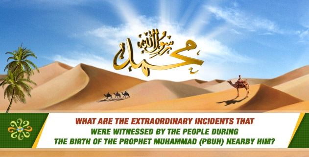 What are the extraordinary incidents that were witnessed by the people during the birth of the Prophet Muhammad (PBUH) nearby him?