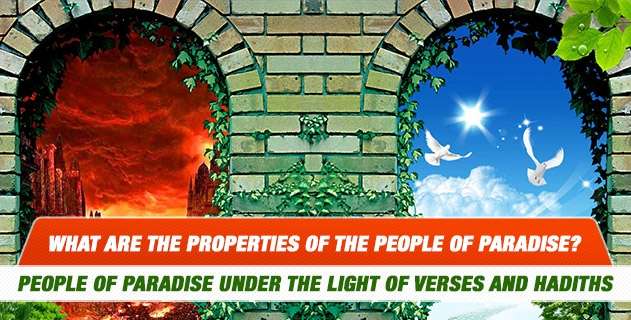 Will you mention the properties of the People of Paradise under the light of verses and hadiths?