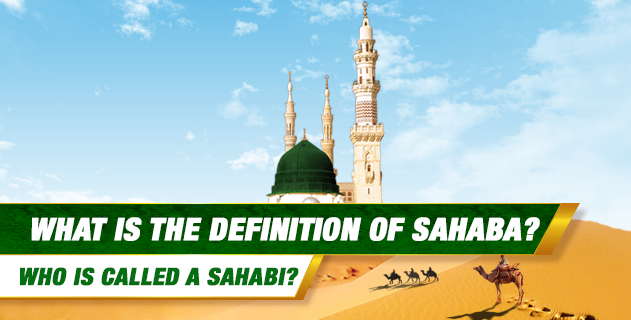 What is the definition of sahaba? Who is called a sahabi?