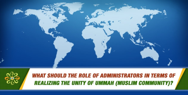 What should the role of administrators in terms of realizing the unity of ummah (Muslim community)?